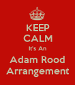 KEEP CALM It's An Adam Rood Arrangement - Personalised Poster large