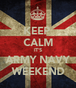 KEEP  CALM IT'S ARMY NAVY WEEKEND - Personalised Poster large