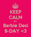 KEEP CALM It's  Barbie Desi B-DAY <3 - Personalised Poster large