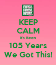 KEEP CALM It's Been 105 Years We Got This! - Personalised Poster large