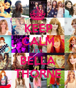 KEEP CALM IT'S BELLA THORNE - Personalised Poster large