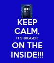 KEEP CALM, IT'S BIGGER ON THE INSIDE!!! - Personalised Poster large