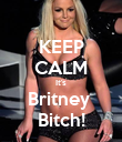 KEEP CALM It's Britney  Bitch! - Personalised Poster large