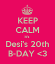 KEEP CALM It's  Desi's 20th B-DAY <3 - Personalised Poster large