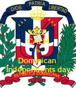 KEEP CALM It's  Dominican  Independents day - Personalised Poster large