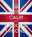KEEP CALM IT'S E BOOGIE I PHONE  - Personalised Poster large