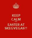 KEEP CALM IT'S EASTER AT SKEGVEGAS!! - Personalised Poster large