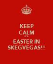 KEEP CALM IT'S EASTER IN SKEGVEGAS!! - Personalised Poster large