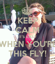 KEEP CALM IT'S EASY WHEN YOU'RE THIS FLY! - Personalised Poster large
