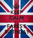KEEP CALM IT'S  FARES'S  BIRTHDAY - Personalised Poster large