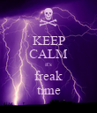 KEEP CALM it's freak time - Personalised Poster large