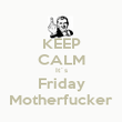 KEEP CALM It´s Friday Motherfucker - Personalised Poster large