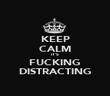 KEEP CALM IT'S FUCKING DISTRACTING - Personalised Poster large