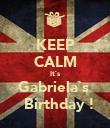 KEEP CALM It`s Gabriela`s    Birthday ! - Personalised Poster large