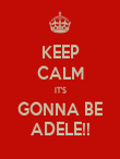 KEEP CALM IT'S GONNA BE ADELE!! - Personalised Poster large