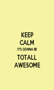 KEEP CALM IT'S GONNA BE TOTALL AWESOME - Personalised Poster large
