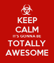 KEEP CALM IT'S GONNA BE TOTALLY AWESOME - Personalised Poster large