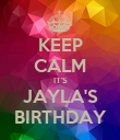KEEP CALM IT'S JAYLA'S BIRTHDAY - Personalised Poster large