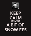 KEEP CALM IT'S JUST A BIT OF SNOW FFS - Personalised Poster large