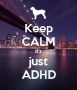 Keep CALM it's just ADHD - Personalised Poster large