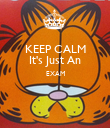 KEEP CALM It's Just An EXAM   - Personalised Poster large