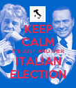 KEEP CALM IT'S JUST ANOTHER ITALIAN ELECTION - Personalised Poster small