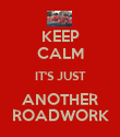 KEEP CALM IT'S JUST ANOTHER ROADWORK - Personalised Poster large
