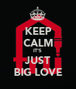 KEEP CALM IT'S  JUST BIG LOVE - Personalised Poster large