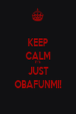 KEEP CALM IT'S JUST OBAFUNMI! - Personalised Poster large