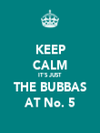 KEEP CALM IT'S JUST THE BUBBAS AT No. 5 - Personalised Poster small