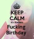 KEEP CALM It's Kianna's Fucking  Birthday  - Personalised Poster large