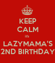 KEEP CALM it's  LAZYMAMA'S 2ND BIRTHDAY - Personalised Poster large