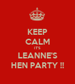 KEEP CALM IT'S LEANNE'S HEN PARTY !! - Personalised Poster large