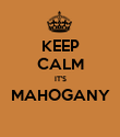 KEEP CALM IT'S MAHOGANY  - Personalised Poster large