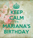 KEEP CALM IT'S MARIANA'S BIRTHDAY - Personalised Poster large