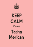 KEEP CALM It's me Tasha Merican - Personalised Poster small