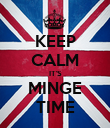 KEEP CALM IT'S MINGE TIME - Personalised Poster large