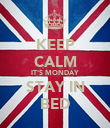KEEP CALM IT'S MONDAY STAY IN BED - Personalised Poster large