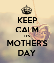KEEP CALM IT'S MOTHER'S DAY - Personalised Poster small