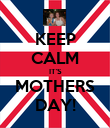 KEEP CALM IT'S MOTHERS DAY! - Personalised Poster large