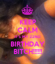 KEEP CALM IT'S MY 22ND BIRTHDAY BITCH!!!!!! - Personalised Poster large