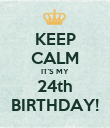 KEEP CALM IT'S MY 24th BIRTHDAY! - Personalised Poster large