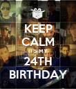 KEEP CALM IT'S MY 24TH BIRTHDAY - Personalised Poster large