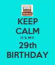 KEEP CALM IT'S MY 29th BIRTHDAY - Personalised Poster large