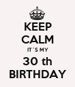 KEEP CALM IT´S MY 30 th BIRTHDAY - Personalised Poster large