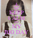 KEEP CALM IT'S MY BIG DAY - Personalised Poster large