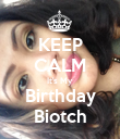KEEP CALM It's My Birthday Biotch - Personalised Poster large