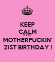 KEEP CALM IT'S MY MOTHERFUCKIN' 21ST BIRTHDAY ! - Personalised Poster large