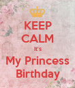 KEEP CALM It's My Princess Birthday - Personalised Poster large
