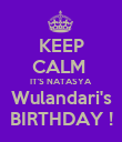KEEP CALM  IT'S NATASYA Wulandari's BIRTHDAY ! - Personalised Poster large